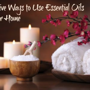 How to Use Essentials Oils in Your Home Nature's Bounty